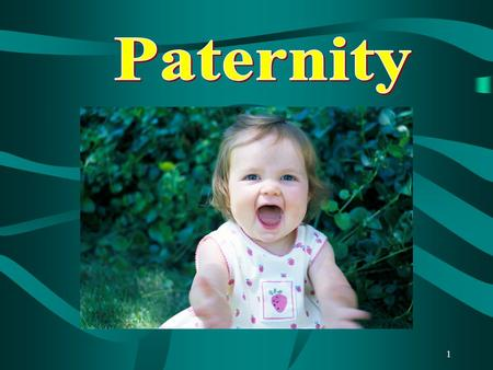 1. 2 Objectives of this segment To be able to identify a Paternity case. To be able to recognize the forms used to work a Paternity case. To be able to.