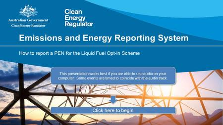 Emissions and Energy Reporting System How to report a PEN for the Liquid Fuel Opt-in Scheme This presentation works best if you are able to use audio.