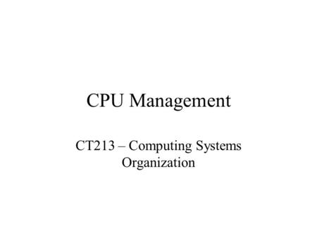 CPU Management CT213 – Computing Systems Organization.