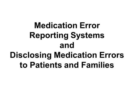 Medication Error Reporting Systems and Disclosing Medication Errors to Patients and Families.