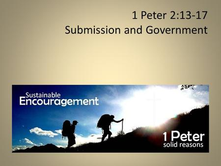 1 Peter 2:13-17 Submission and Government. ! 1 Peter 2:11–3:12 submission.