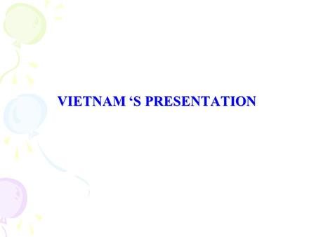 VIETNAM 'S PRESENTATION. Is vital statistics produced from civil registration? No. Vital statistics is mainly produced from surveys, census. Does the.