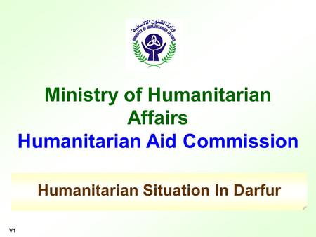 Ministry of Humanitarian Affairs Humanitarian Aid Commission V1 Humanitarian Situation In Darfur.