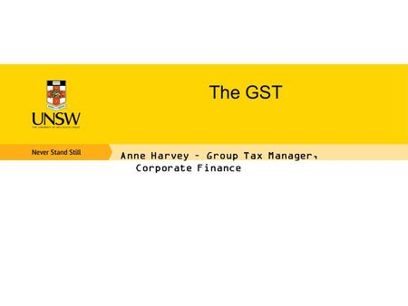 The GST Anne Harvey – Group Tax Manager, Corporate Finance.