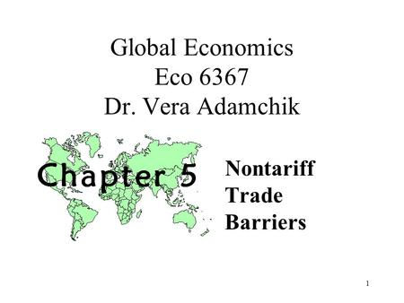 1 Global <strong>Economics</strong> Eco 6367 Dr. Vera Adamchik Nontariff Trade Barriers.