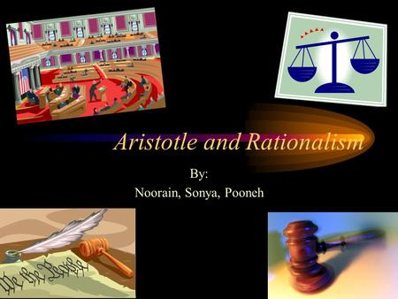 Aristotle and Rationalism By: Noorain, Sonya, Pooneh.