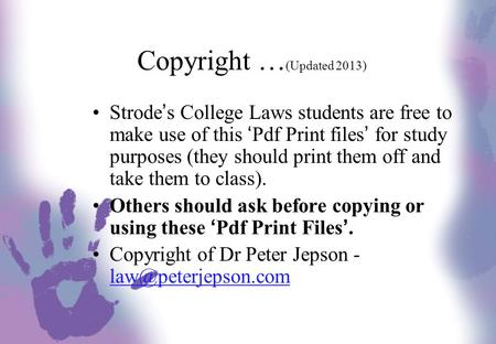 Copyright … (Updated 2013) Strode's College Laws students are free to make use of this 'Pdf Print files' for study purposes (they should print them off.