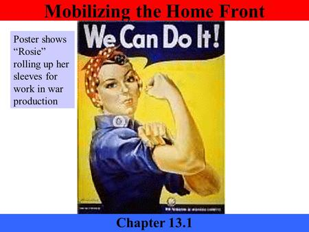 "Mobilizing the Home Front Chapter 13.1 Poster shows ""Rosie"" rolling up her sleeves for work in war production."