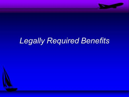 Legally Required Benefits. Types of Benefits u Name the benefits you think should be offered by companies u Which of these benefits are required by law?