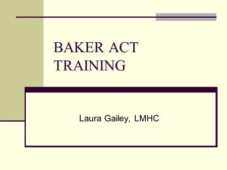 BAKER ACT TRAINING Laura Gailey, LMHC.