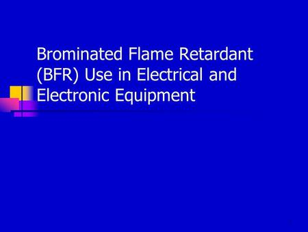 1 Brominated Flame Retardant (BFR) Use in Electrical and Electronic Equipment.