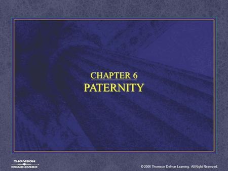 © 2006 Thomson Delmar Learning. All Right Reserved. CHAPTER 6 PATERNITY.