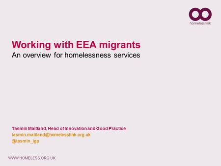 Working with EEA migrants An overview for homelessness services Tasmin Maitland, Head of Innovation and Good Practice