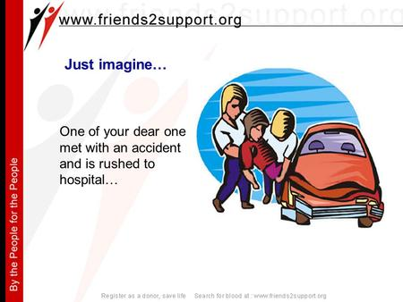 Just imagine… One of your dear one met with an accident and is rushed to hospital…