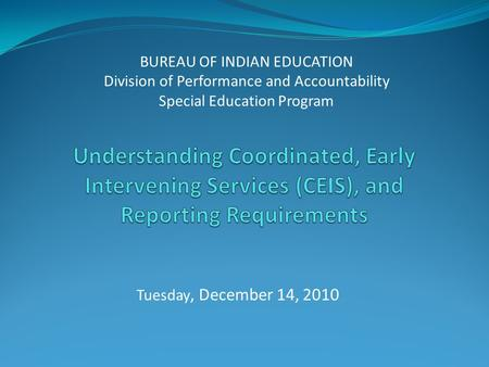 Tuesday, December 14, 2010 BUREAU OF INDIAN EDUCATION Division of Performance and Accountability Special Education Program.