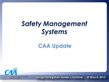 Safety Management Systems CAA Update. Scope  Background  Benefits  Policy development / RIS  NPRM  Advisory Circular  Sector engagement & participation.