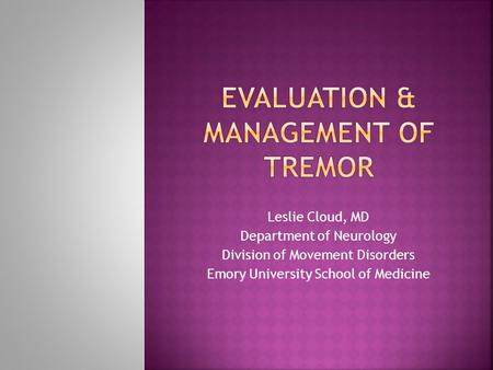 Leslie Cloud, MD Department of Neurology Division of Movement Disorders Emory University School of Medicine.
