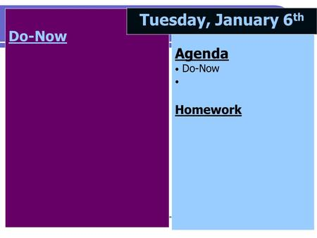 Do-Now Tuesday, January 6 th Agenda Do-Now Homework.