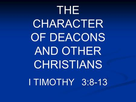 THE CHARACTER OF DEACONS AND OTHER CHRISTIANS