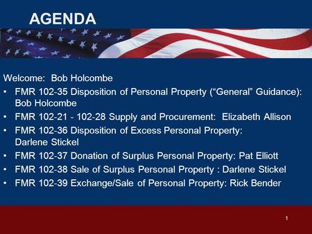 "AGENDA Welcome: Bob Holcombe FMR 102-35 Disposition of Personal Property (""General"" Guidance): Bob Holcombe FMR 102-21 - 102-28 Supply and Procurement:"