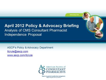 April 2012 Policy & Advocacy Briefing Analysis of CMS Consultant Pharmacist Independence Proposal ASCP's Policy & Advocacy Department