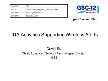 TIA Activities Supporting Wireless Alerts David Su Chief, Advanced Network Technologies Division NIST SOURCE:TIA TITLE:TIA Activities Supporting Wireless.