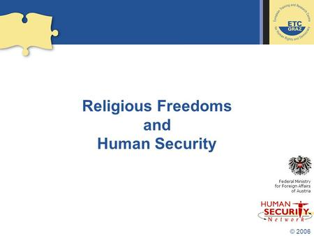 © 2006 Religious Freedoms and Human Security Federal Ministry for Foreign Affairs of Austria.