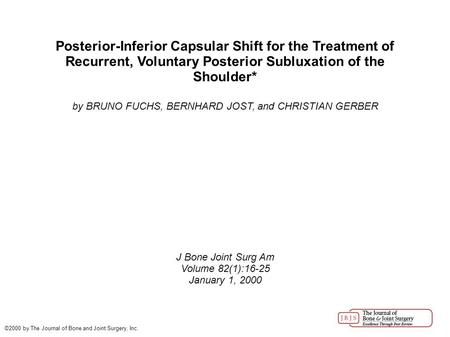 Posterior-Inferior Capsular Shift for the Treatment of Recurrent, Voluntary Posterior Subluxation of the Shoulder* by BRUNO FUCHS, BERNHARD JOST, and CHRISTIAN.