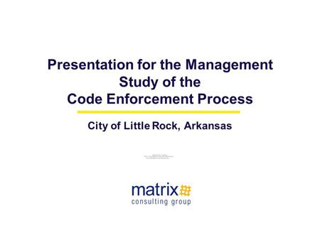 Presentation for the Management Study of the Code Enforcement Process City of Little Rock, Arkansas August 3, 2006.