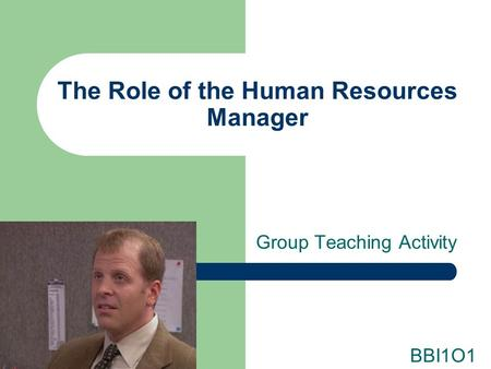 The Role of the Human Resources Manager Group Teaching Activity BBI1O1.