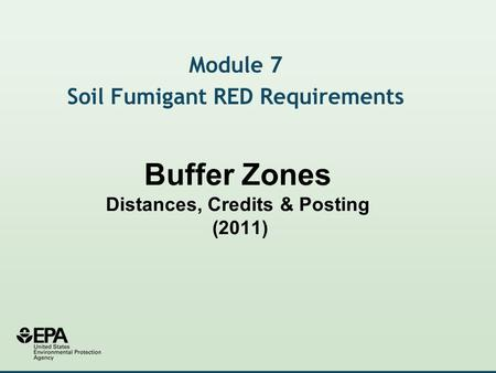 Buffer Zones Distances, Credits & Posting (2011) Module 7 Soil Fumigant RED Requirements.