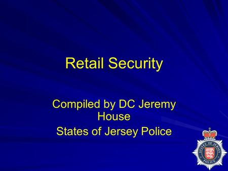 Retail Security Compiled by DC Jeremy House States of Jersey Police.