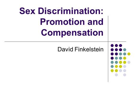Sex Discrimination: Promotion and Compensation David Finkelstein.