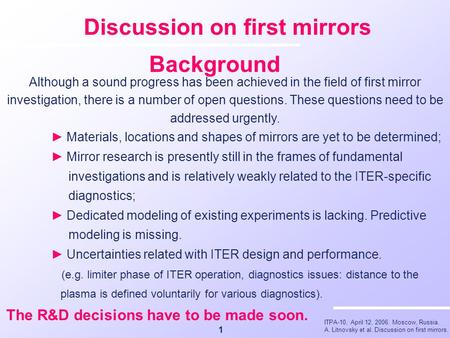 ITPA-10, April 12, 2006. Moscow, Russia. A. Litnovsky et al. Discussion on first mirrors. Discussion on first mirrors 1 Although a sound progress has been.