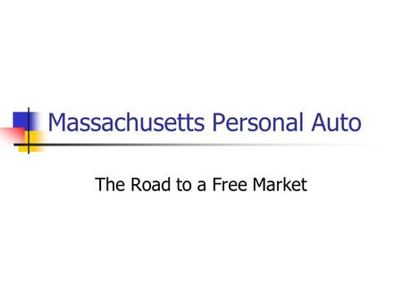 Massachusetts Personal Auto The Road to a Free Market.