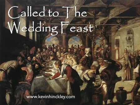 Called to The Wedding Feast www.kevinhinckley.com.