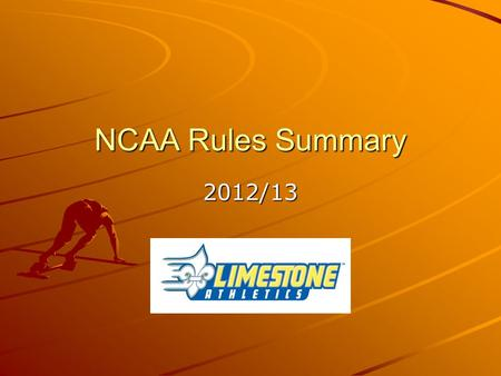 NCAA Rules Summary 2012/13. Ethical conduct – All Sports  Compete with honesty and sportsmanship at all times  Be forthcoming  Abide by NCAA Sports.