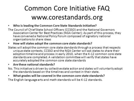 Common Core Initiative FAQ www.corestandards.org Who is leading the Common Core State Standards Initiative? The Council of Chief State School Officers.