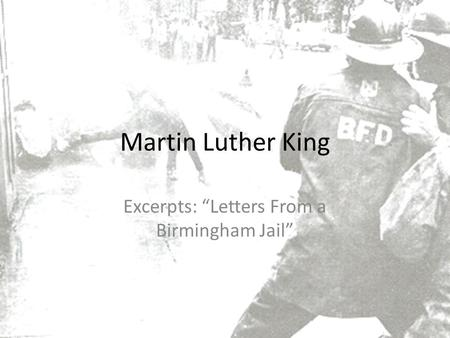 "the purpose of writing letters from birmingham jail Martin luther king jr ""letter from birmingham jail  developing the quality of pathos in a piece of writing is a way of shaping the readers feelings."