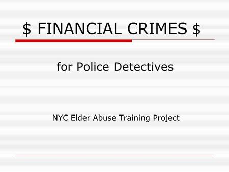 $ FINANCIAL CRIMES $ for Police Detectives NYC Elder Abuse Training Project.