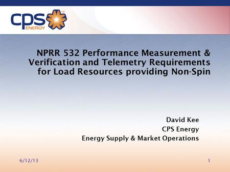 NPRR 532 Performance Measurement & Verification and Telemetry Requirements for Load Resources providing Non-Spin David Kee CPS Energy Energy Supply & Market.