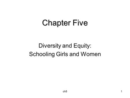 Ch51 Chapter Five Diversity and Equity: Schooling Girls and Women.