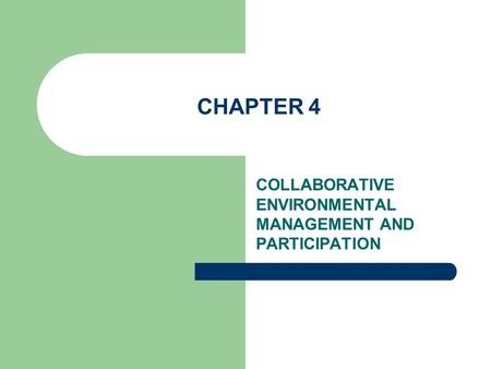 CHAPTER 4 COLLABORATIVE ENVIRONMENTAL MANAGEMENT AND PARTICIPATION.