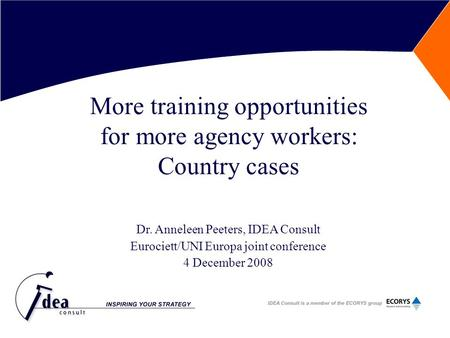More training opportunities for more agency workers: Country cases Dr. Anneleen Peeters, IDEA Consult Eurociett/UNI Europa joint conference 4 December.