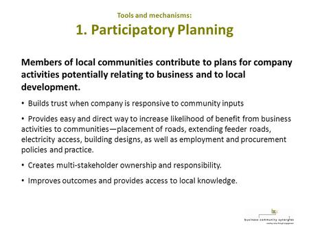1 Tools and mechanisms: 1. Participatory Planning Members of local communities contribute to plans for company activities potentially relating to business.