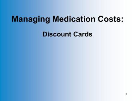 1 Managing Medication Costs: Discount Cards. 2 Software Screen.