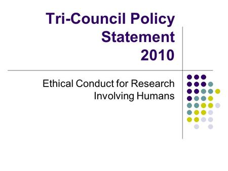 Tri-Council Policy Statement 2010 Ethical Conduct for Research Involving Humans.