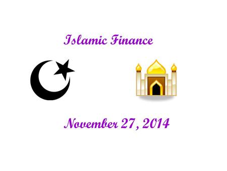 "Islamic Finance November 27, 2014. What is Islam ? - third Abrahamic religion - Word ""Islam"" means ""finding peace with"" or ""submission to"" God - Based."