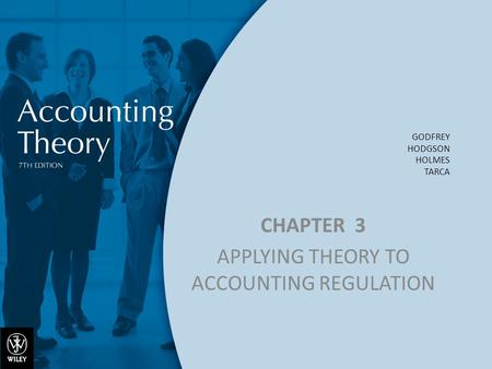 GODFREY HODGSON HOLMES TARCA CHAPTER 3 APPLYING THEORY TO ACCOUNTING REGULATION.