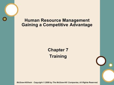 1-1 Human Resource Management Gaining a Competitive Advantage Chapter 7 Training McGraw-Hill/Irwin Copyright © 2008 by The McGraw-Hill Companies, All Rights.